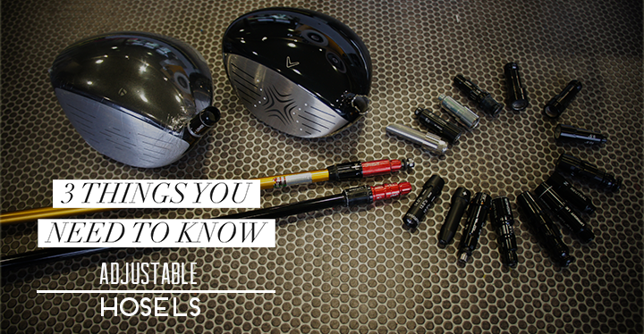 3 Things You Need To Know About Adjustable Hosels