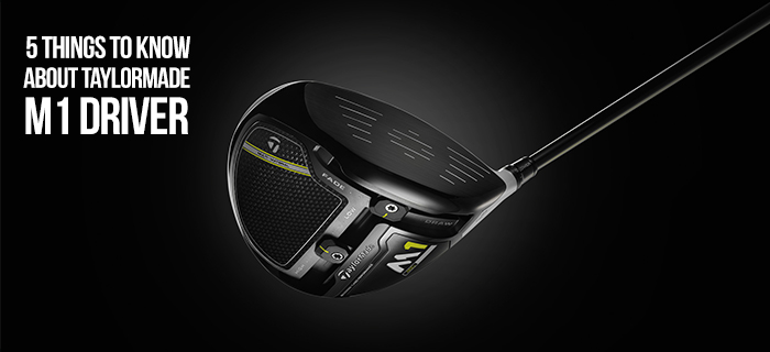 5 Things to Know about the TaylorMade M1 Driver